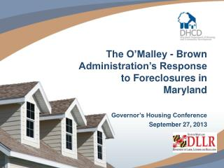The O'Malley - Brown Administration's Response to Foreclosures in   Maryland Governor's Housing Conference September 27
