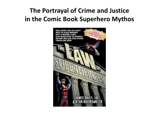 The Portrayal of Crime and Justice in the  Comic Book Superhero Mythos
