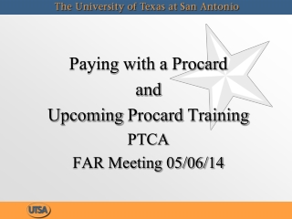 Paying with a  Procard a nd  Upcoming  Procard  Training PTCA FAR Meeting 05/06/14