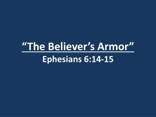 """The Believer's Armor"" Ephesians 6:14-15"