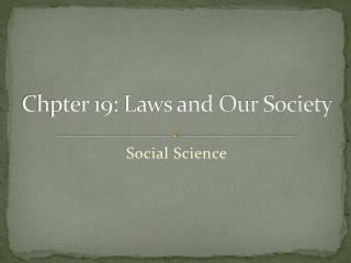 Chpter 19: Laws and Our Society