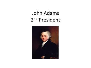 John Adams 2 nd  President
