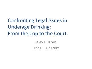 Confronting Legal Issues in Underage Drinking:  From the Cop to the Court.