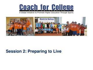 Session  2: Preparing to Live