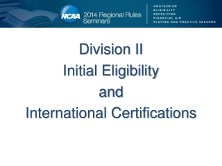 Division II Initial Eligibility  and  International Certifications