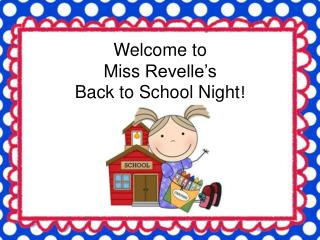 Welcome to  Miss  Revelle's Back to School Night !