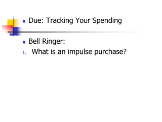 Due: Tracking Your Spending Bell Ringer: What is an impulse purchase ?