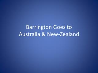 Barrington Goes to  Australia & New- Zealand