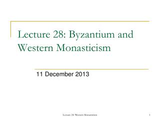 Lecture  28:  Byzantium and Western Monasticism