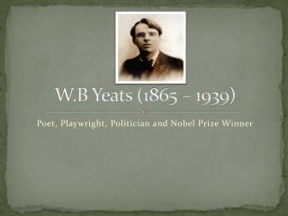 W.B Yeats (1865 – 1939)