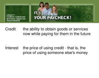 Credit the ability to obtain goods or services now while paying for them in the future