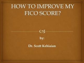 HOW TO IMPROVE MY FICO SCORE?