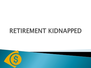 RETIREMENT KIDNAPPED