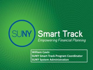 William Cavin SUNY Smart Track Program Coordinator SUNY System Administration