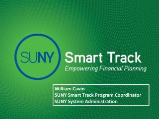 William Cavin SUNY Smart Track Program Coordinator SUNY System Administration