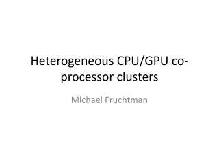 Heterogeneous CPU/GPU co-processor clusters