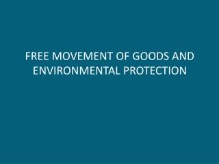 FREE  MOVEMENT OF GOODS AND ENVIRONMENTAL PROTECTION