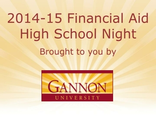 2014-15  Financial Aid High School Night Brought to you by