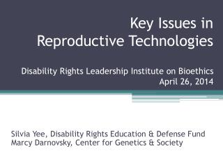 Key Issues in Reproductive Technologies Disability Rights Leadership Institute on Bioethics April 26, 2014