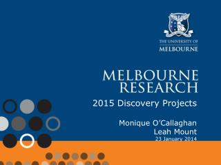 2015 Discovery Projects Monique O'Callaghan Leah Mount 23 January 2014