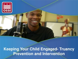 Keeping Your Child Engaged- Truancy Prevention and  Intervention