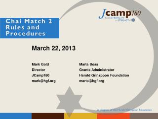 March 22, 2013 Mark Gold		Marta Boas Director		  	Grants Administrator JCamp180		Harold Grinspoon  Foundation mark@hgf.