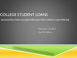 College Student Loans Reconstructing Success through the student loan pipeline