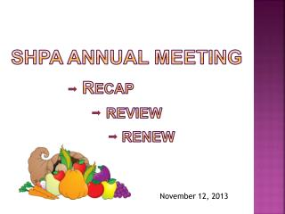 SHPA Annual Meeting                r ecap                         review                             renew