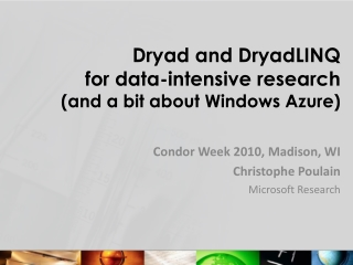 Dryad and DryadLINQ for data-intensive  research (and a bit about Windows Azure)