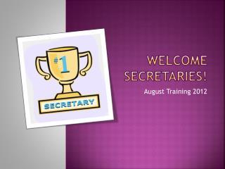 Welcome Secretaries!