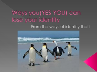 Ways you(YES YOU) can lose your identity