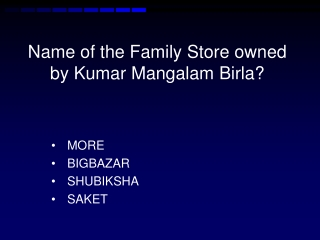 Name of the Family Store owned by Kumar  Mangalam  Birla?