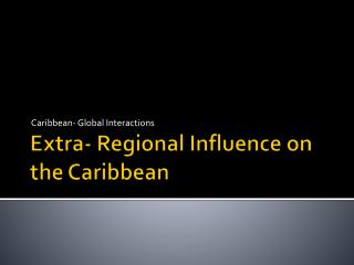 Extra- Regional Influence on the Caribbean