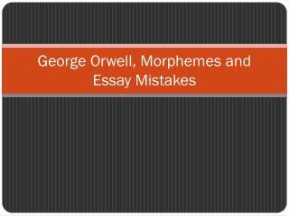George Orwell, Morphemes and Essay Mistakes