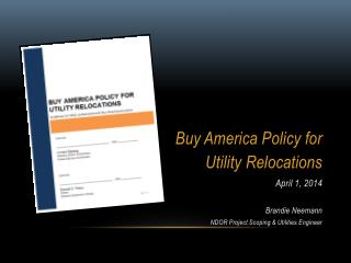 Buy America Policy for Utility Relocations April 1, 2014 Brandie Neemann NDOR Project Scoping & Utilities Engineer