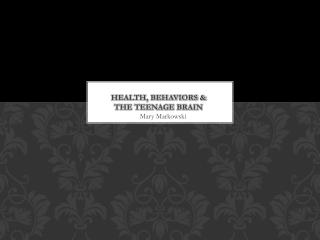 Health, Behaviors & The teenage brain