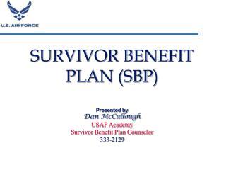 survivor benefit plan sbp  presented by dan mccullough usaf academy survivor benefit plan counselor 333-2129