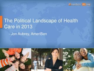 The Political Landscape of Health Care in 2013 - Jon Aubrey, AmeriBen