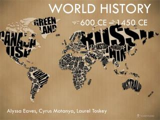 World History 		600 CE – 1450 CE