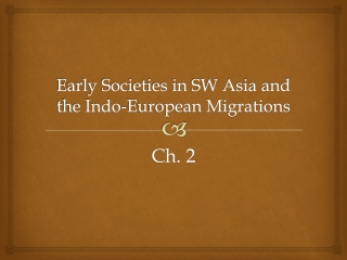 Early Societies in SW Asia and the Indo-European Migrations