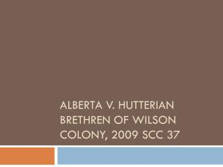 Alberta v.  Hutterian  brethren of  wilson  colony, 2009  scc  37