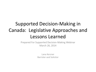 Supported Decision-Making in Canada:  Legislative Approaches and Lessons Learned