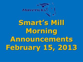 Smart�s Mill Morning Announcements February 15, 2013