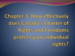 Chapter 3: How effectively does Canada�s Charter of Rights and Freedoms protect your individual rights?