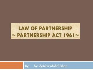 Law of Partnership ~ Partnership Act 1961~