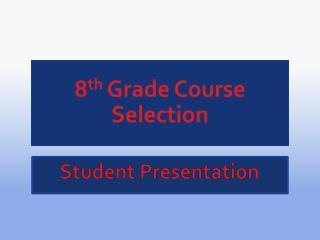 8 th  Grade Course  Selection