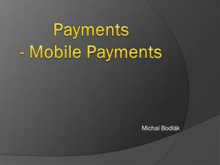 Payments - Mobile  Payments