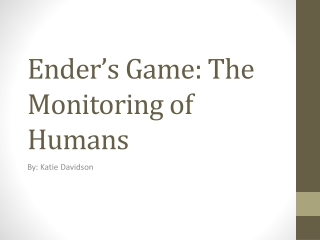 Ender's Game: The Monitoring of Humans