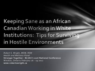 Keeping Sane­­­­ as an African  Canadian Working  in White  Institutions:  Tips for Surviving  in Hostile  Environments