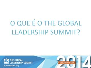 O QUE  É  O THE GLOBAL LEADERSHIP SUMMIT?